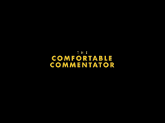 The Comfortable Commentator