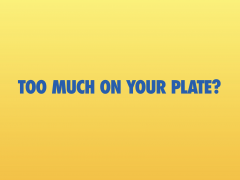 Too Much on Your Plate